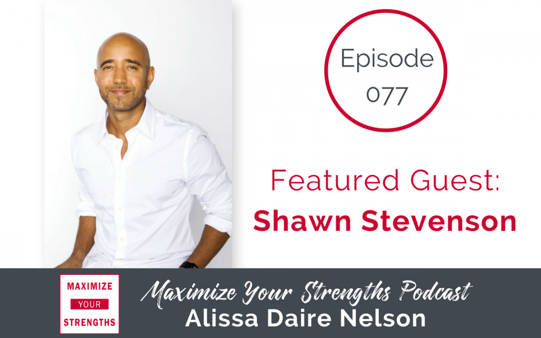 077: Find Your True Why And Take Control of Your Life Using Strengths with Shawn Stevenson