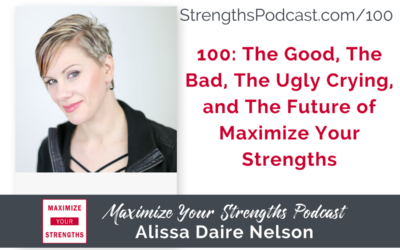 100: Peeling Back the Curtain- The Good, The Bad,The Ugly Crying, and The Future of Maximize Your Strengths