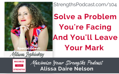 104: Solve a Problem You're Facing, And You'll Leave Your Mark with Milana Leshinsky
